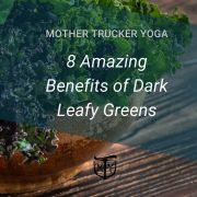 8 Amazing Benefits of dark leafy greens mother trucker yoga blog