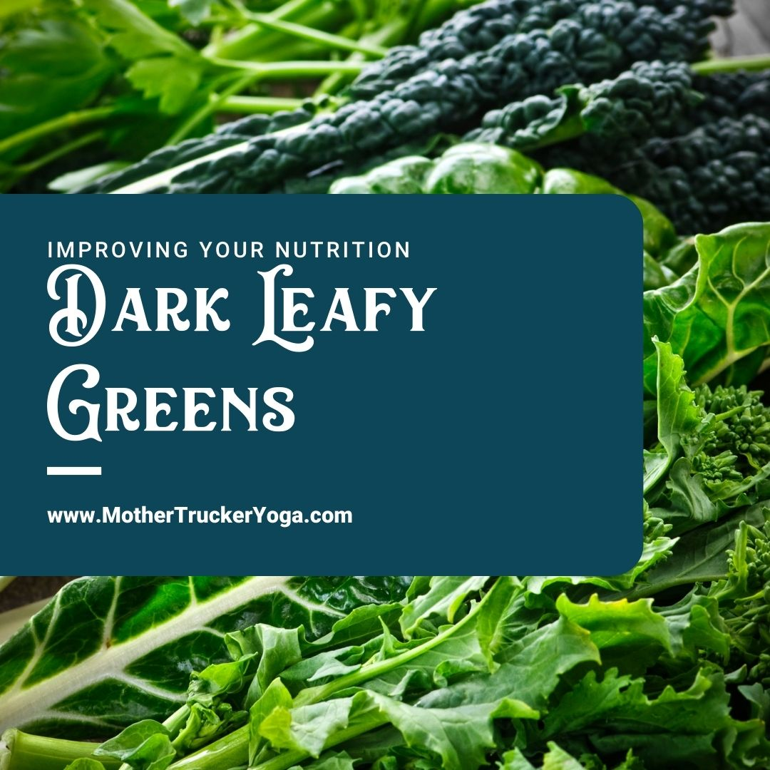 Dark Leafy Greens Mother Trucker Yoga Blog