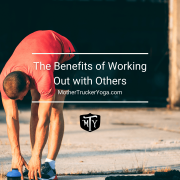 Mother Trucker Yoga blog The Benefits of Working Out with Others
